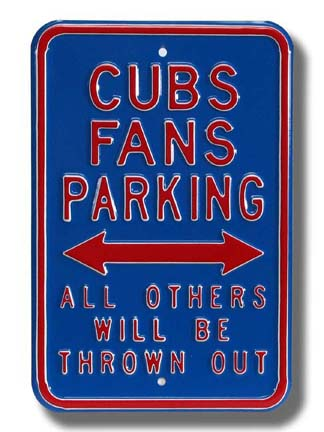 """Steel Parking Sign: """"CUBS FANS PARKING:  ALL OTHERS WILL BE THROWN OUT"""""""