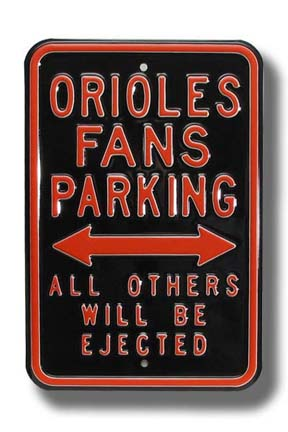 """Steel Parking Sign:  """"ORIOLES FANS PARKING:  ALL OTHERS WILL BE EJECTED"""""""