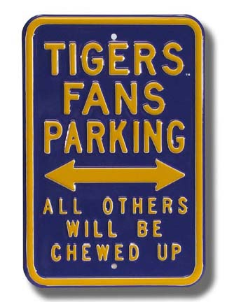 """Steel Parking Sign:  """"TIGERS FANS PARKING:  ALL OTHERS WILL BE CHEWED UP"""""""
